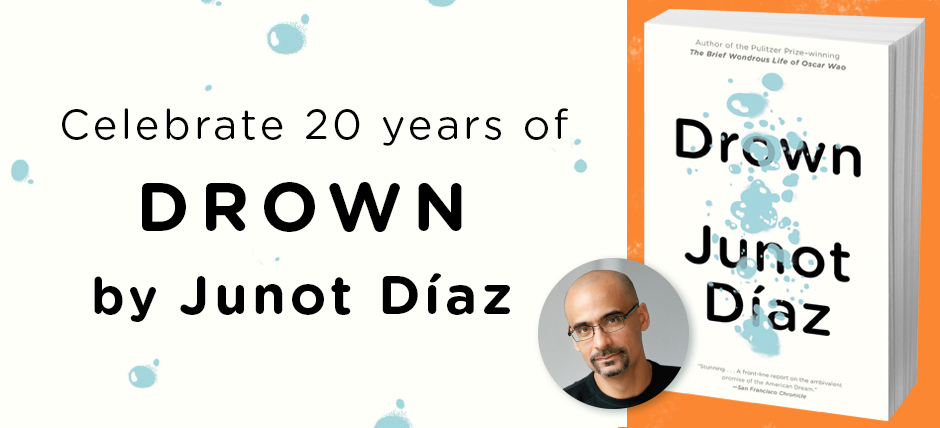 Celebrate 20 Years of <i>Drown</i> by Junot Díaz: Share Your Story